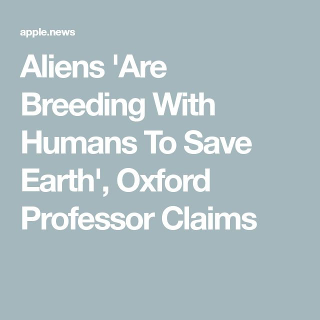 Aliens 'Are Breeding With Humans To Save Earth', Oxford Professor Claims — HuffPost Australia