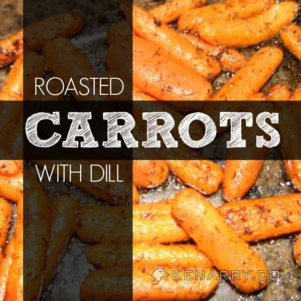 Roasted Baby Carrots with Dill - Kenarry.com