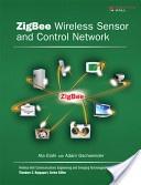 """ZigBee Wireless Sensor and Control Network"" - Ata Elahi & Adam Gschwender, 2009, 288"