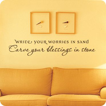 "An encouraging reminder, ""Write Your Worries In Sand Carve Your Blessings In Stone""."
