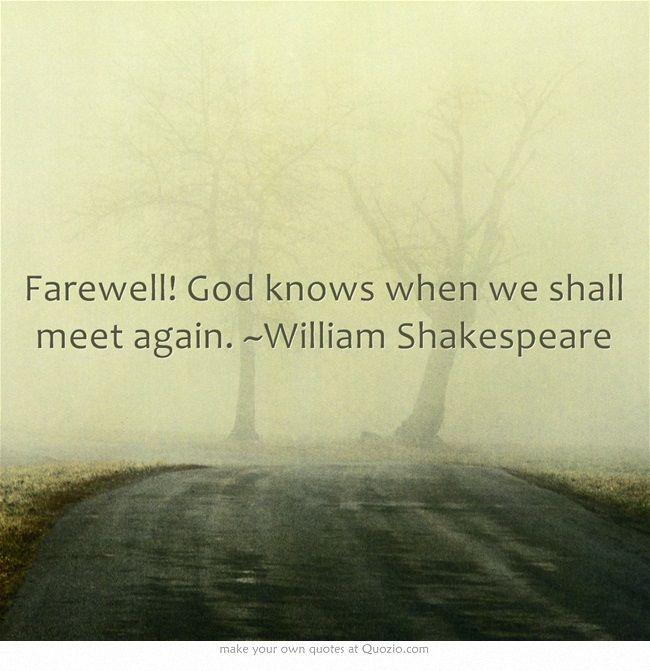Farewell! God knows when we shall meet again. ~William ...