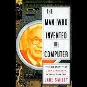 Why don't we know the name of John Atanasoff as well as we know those of Alan Turing and John von Neumann? Because he never patented his computing machine, and because the developers of the far-better-known ENIAC almost certainly stole critical ideas from him. Jane Smiley tells the quintessentially American story of John Atanasoff with technical clarity and narrative drive, making the race to develop digital computing as gripping as a real-life techno-thriller.