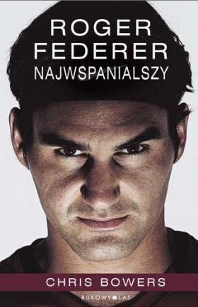 Roger Federer. Najwspanialszy  Chris Bowers  Przeł. Maciej Studencki