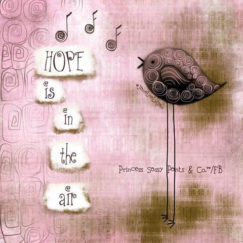 "hope is in the air/a remény a ""levegőben"" van Princess Sassy Pants & Co."