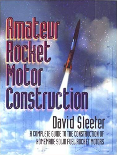 Amateur Rocket Motor Construction: A Complete Guide To The
