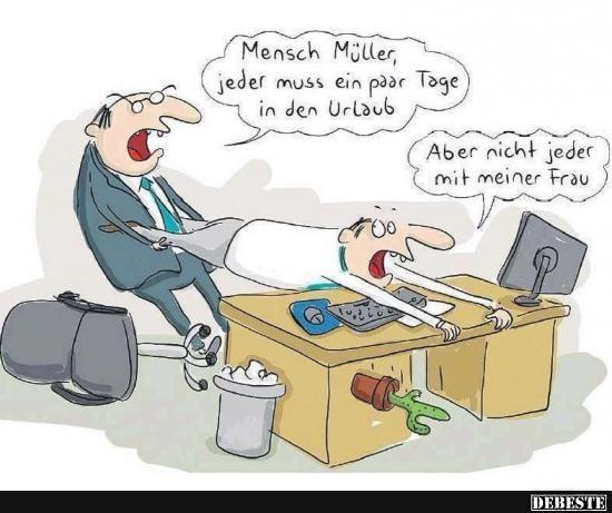 Mensch Müller, jeder muss ein paar Tage in den Urlaub.. | Lustige Bilder, Sprüche, Witze, echt lustig