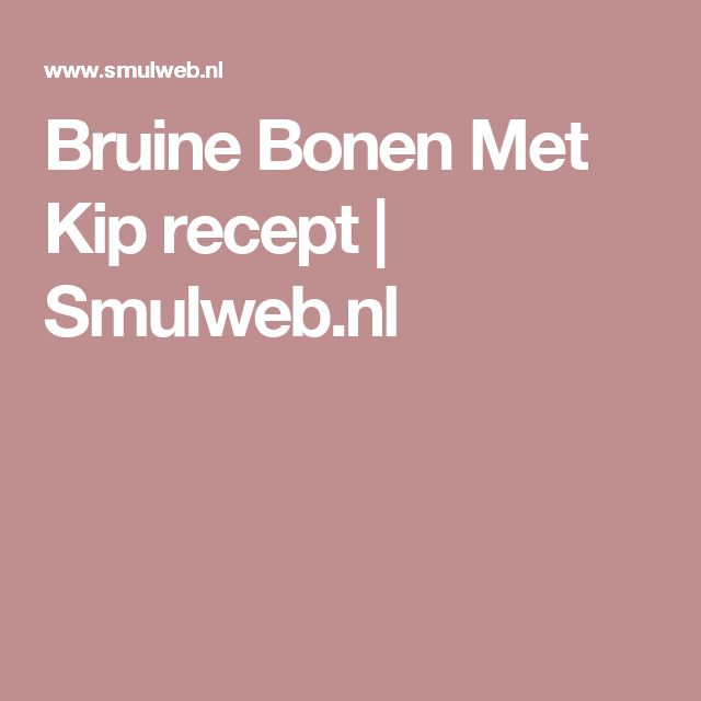 Bruine Bonen Met Kip recept | Smulweb.nl