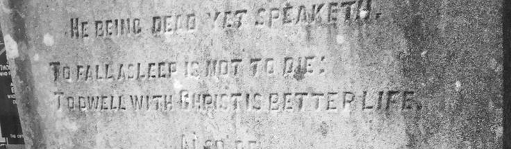 "Victorian headstone inscription: ""He being dead yet speaketh. To fall asleep is not to die: To dwell with Christ is better life."""