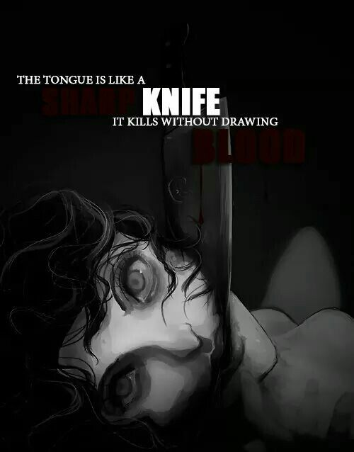 """""""The tongue is like a knife, it kills without drawing blood."""""""