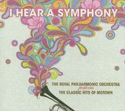 I Hear a Symphony: The Royal Philharmonic Orchestra Perform The Classic Hits of Motown [CD]