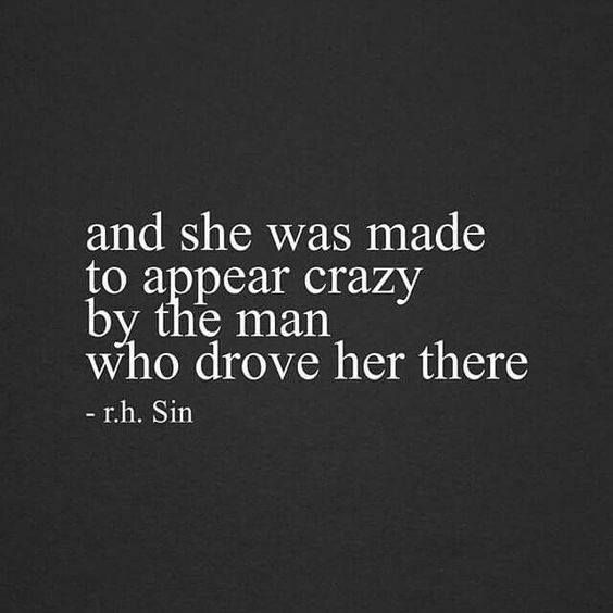 And she was made to appear crazy by the man who drove her there.