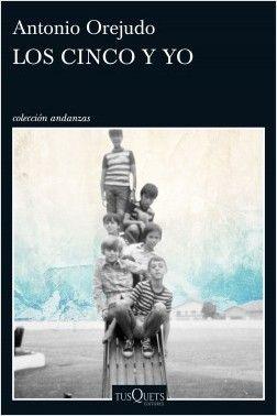 Los Cinco y yo, de Antonio Orejudo. Una novela deliciosa, arrebatadoramente original.