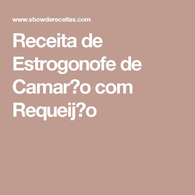 Receita de Estrogonofe de Camar�o com Requeij�o