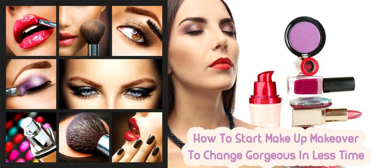 How To Start Make Up Makeover To Change Gorgeous In Less Time