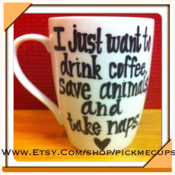 I just want to drink coffee, save animals and take naps coffee mug. drink coffee. save animals. take naps. love it. bff