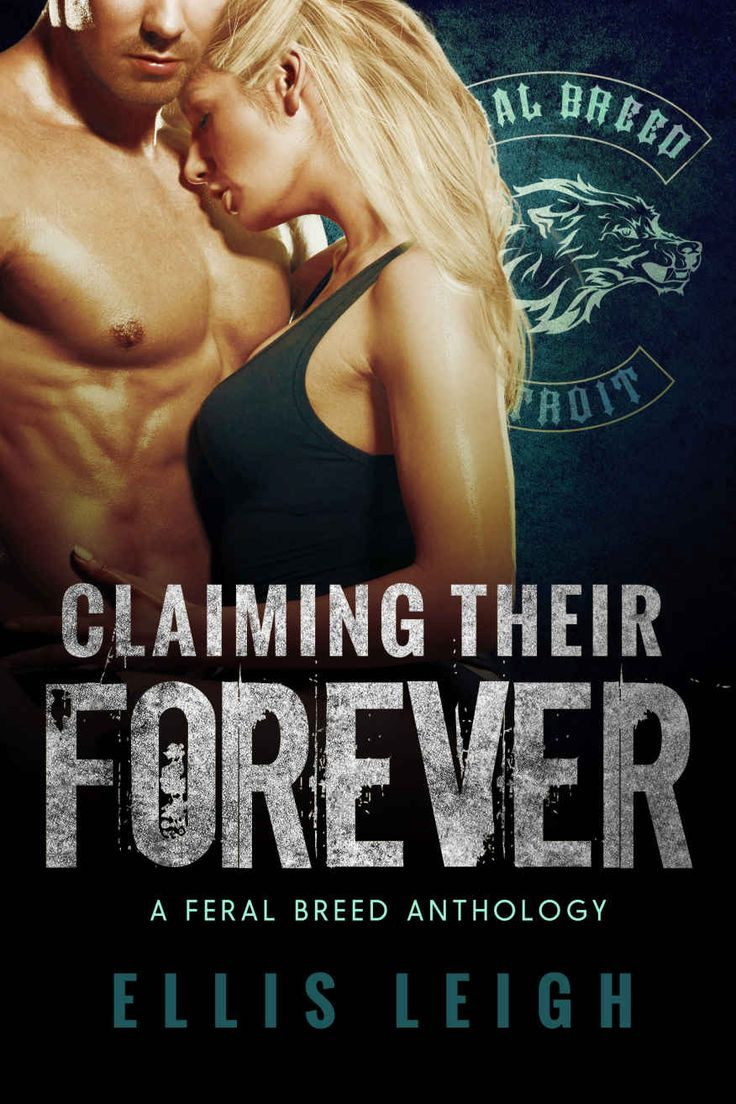 Claiming Their Forever (feral Breed Motorcycle Club #35) By Ellis Leigh  Lost