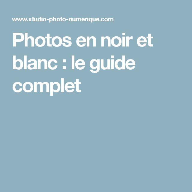 Photos en noir et blanc : le guide complet