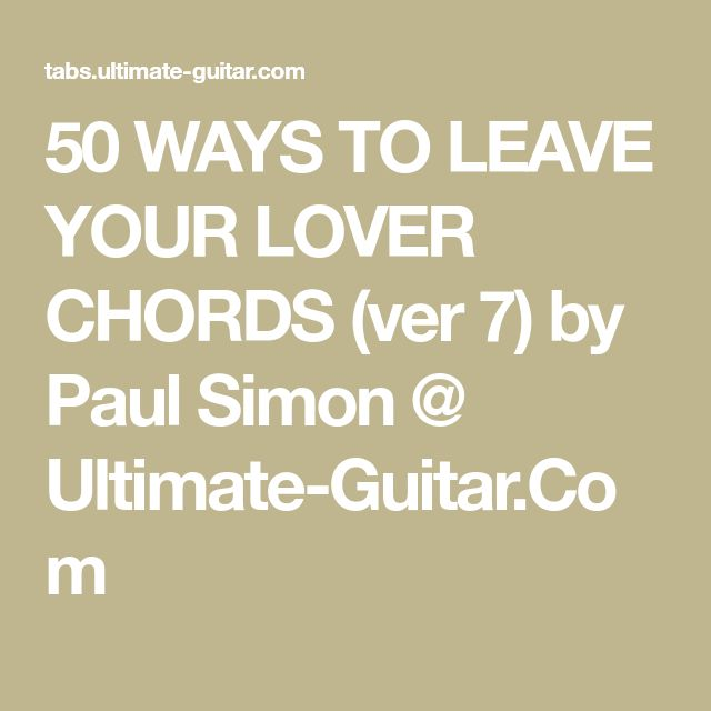 50 WAYS TO LEAVE YOUR LOVER CHORDS (ver 7) by Paul Simon @ Ultimate-Guitar.Com