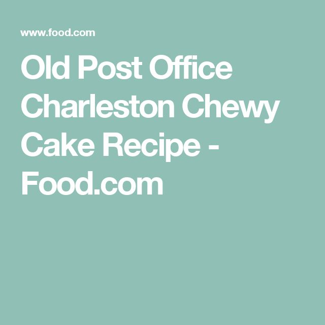 Old Post Office Charleston Chewy Cake Recipe - Food.com