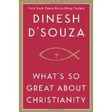 What's So Great About Christianity (Hardcover)By Dinesh D'Souza