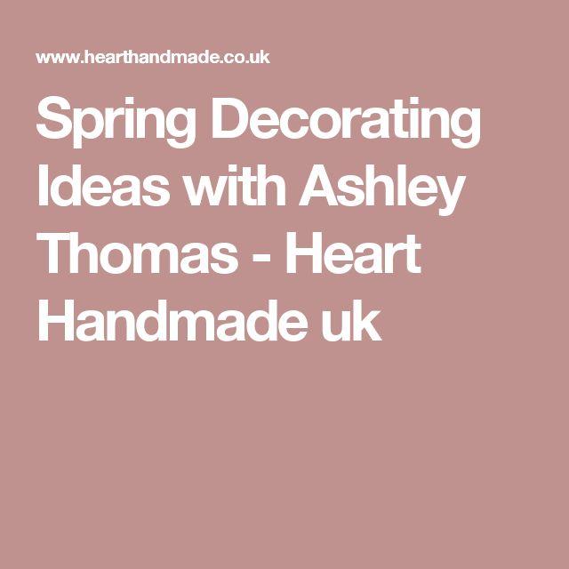 Spring Decorating Ideas with Ashley Thomas - Heart Handmade uk