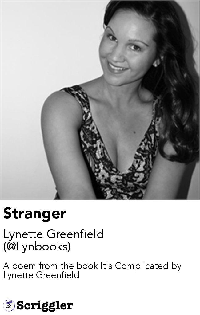Stranger by Lynette Greenfield (@Lynbooks) https://scriggler.com/detailPost/story/53435 A poem from the book It's Complicated by Lynette Greenfield