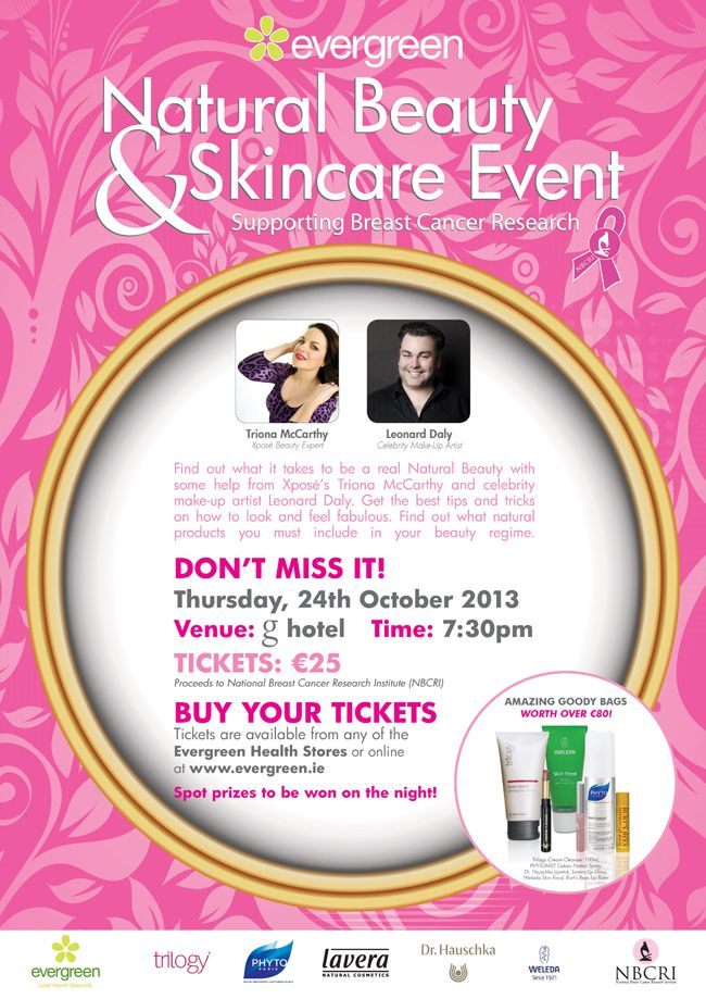 Join us at the g Hotel, Galway on Thursday 24th October for our Natural Beauty & Skincare Event in aid of the National Breast Cancer Research Institute (NBCRI).  Find out what it takes to be a real Natural Beauty with some help from Xpose's Triona McCarthy and celebrity make-up artist Leonard Daly.  Join us on the night with representatives from Trilogy, Dr. Hauschka, Weleda, PHYTO and Lavera.  Goody bags worth over €80 for those who attend!!