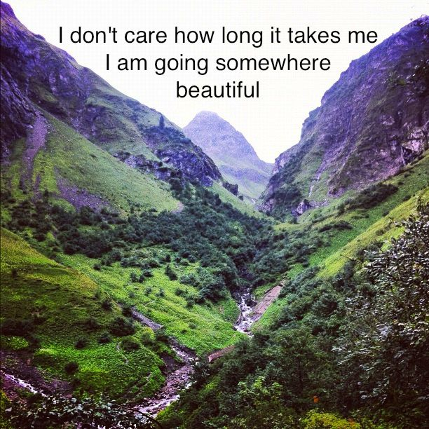 I don't care how long it takes me I am going somewhere beautiful