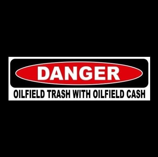 "Funny ""OILFIELD TRASH WITH OILFIELD CASH"" roughneck STICKER oil rigger decal"
