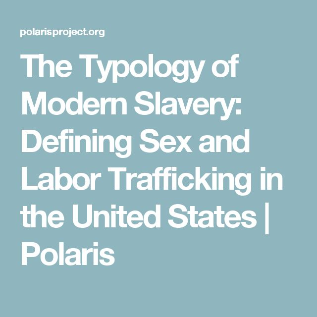 The Typology of Modern Slavery: Defining Sex and Labor Trafficking in the United States | Polaris