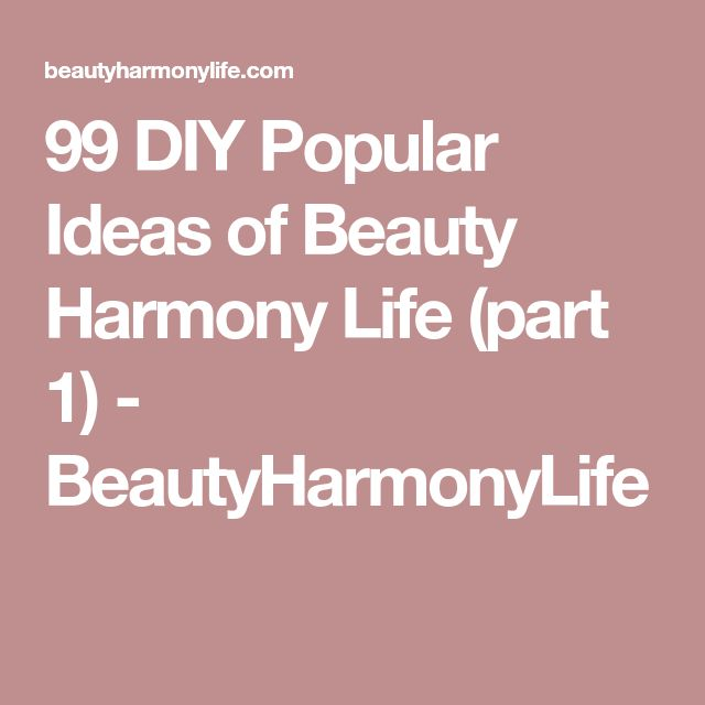 99 DIY Popular Ideas of Beauty Harmony Life (part 1) - BeautyHarmonyLife