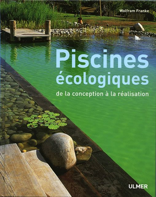 Editions Ulmer : Piscines écologiques de la conception à la réalisation-Wolfram FRANKE