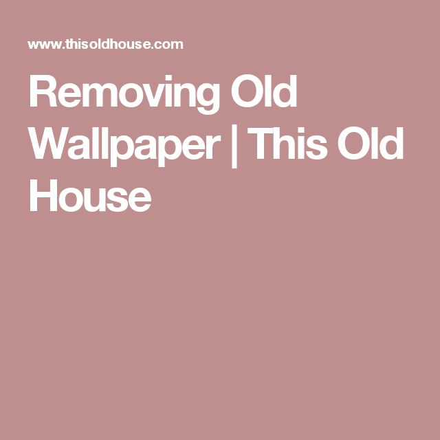 Removing Old Wallpaper | This Old House