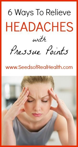 Relieve Headaches with Pressure Points via Seeds of Real Health Natural medicine, natural rememdies, homeopathy