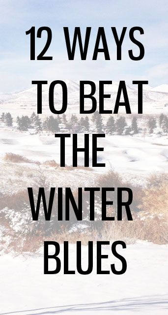 12 ways to beat the winter blues