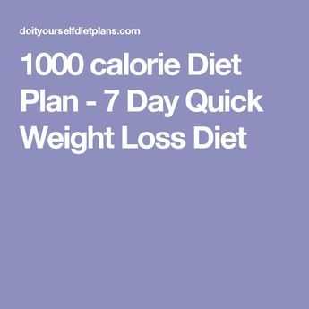 1000 calorie Diet Plan – 7 Day Quick Weight Loss Diet