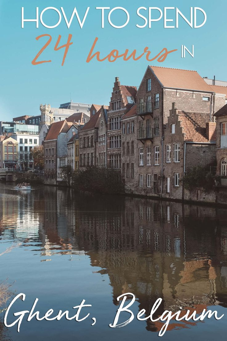 How to Spend 24 Hours in Ghent, Belgium
