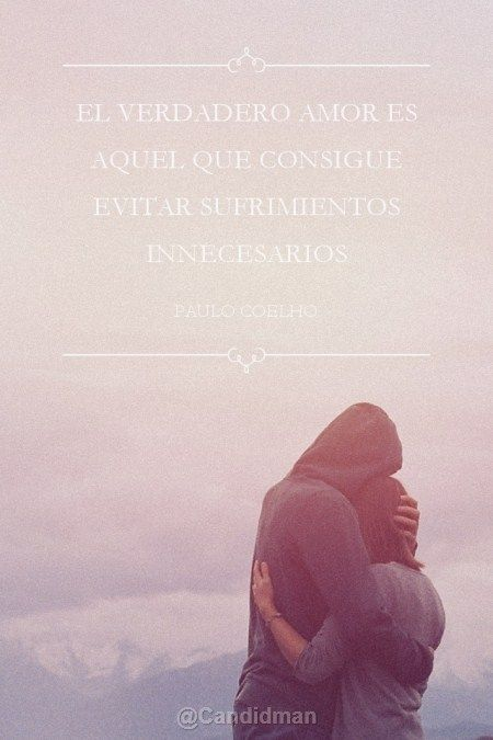 El verdadero amor es aquel que consigue evitar sufrimientos innecesarios.*