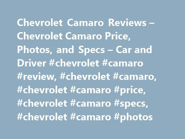 Chevrolet Camaro Reviews – Chevrolet Camaro Price, Photos, and Specs – Car and Driver #chevrolet #camaro #review, #chevrolet #camaro, #chevrolet #camaro #price, #chevrolet #camaro #specs, #chevrolet #camaro #photos http://jamaica.remmont.com/chevrolet-camaro-reviews-chevrolet-camaro-price-photos-and-specs-car-and-driver-chevrolet-camaro-review-chevrolet-camaro-chevrolet-camaro-price-chevrolet-camaro-specs-chevrolet/  # Chevrolet Camaro Chevrolet Camaro 2017 Chevrolet Camaro SS 1LE Manual…