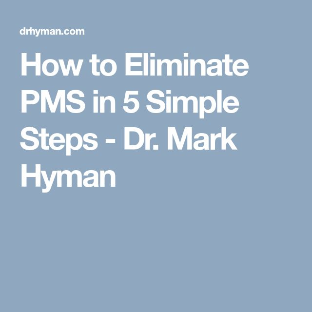How to Eliminate PMS in 5 Simple Steps - Dr. Mark Hyman