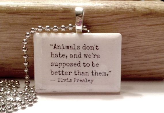 Animals Don't Hate   Elvis Presley Quote by RileysStar on Etsy, $6.99