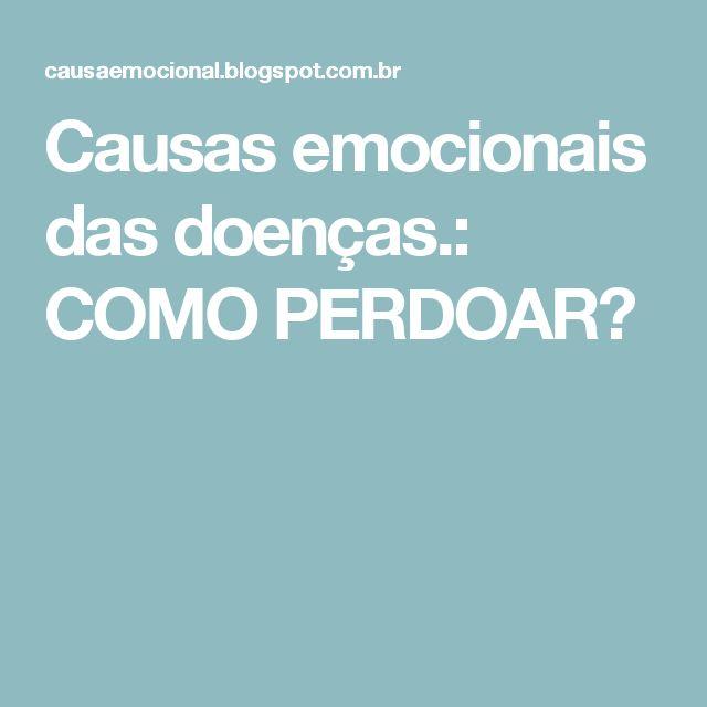 Causas emocionais das doenças.: COMO PERDOAR?