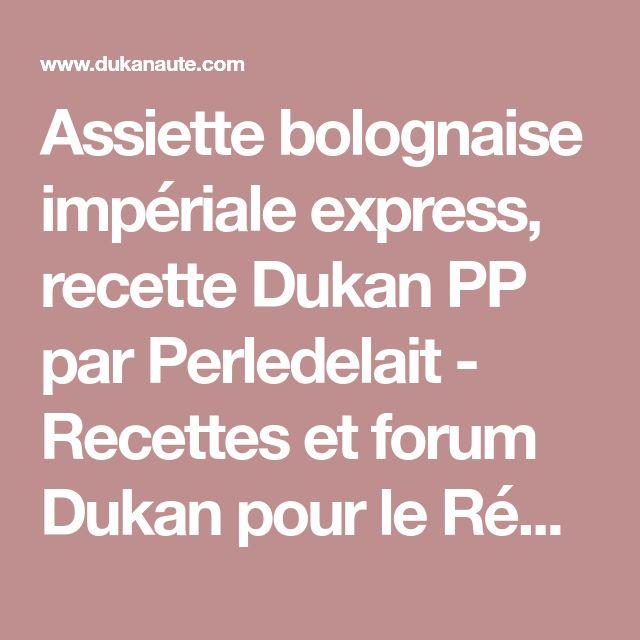 Assiette bolognaise impériale express, recette Dukan PP par Perledelait - Recettes et forum Dukan pour le Régime Dukan
