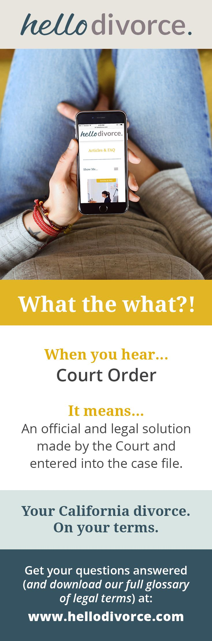 What does Court Order mean?  Legalese can be so hard to understand. That's why we created a glossary translating the language of lawyers into plain English.   Access now by joining us for free at https://hellodivorce.com