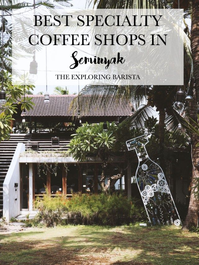 The best specialty coffee shops in Seminyak Bali. Where to