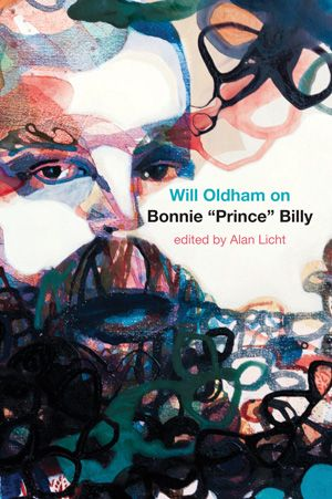 Introspection at its finest: Will Oldham on Bonnie Prince Billy, edited by Alan Licht