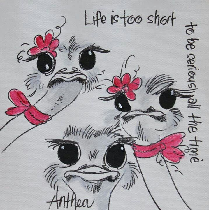 #Life= Too short...to be serious all the time...  - deur Anthea Art __[AntheaKlopper/FB]