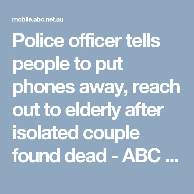 Police officer tells people to put phones away, reach out to elderly after isolated couple found dead - ABC News (Australian Broadcasting Corporation)