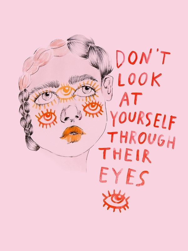 Não olhe para você mesma através dos olhos deles.