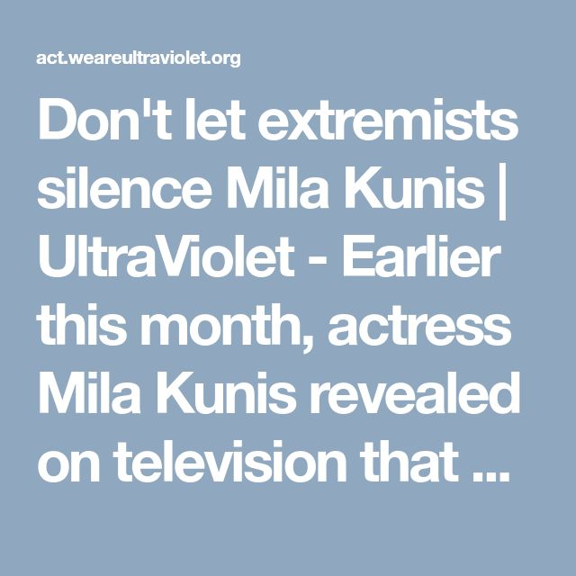 Don't let extremists silence Mila Kunis | UltraViolet - Earlier this month, actress Mila Kunis revealed on television that she makes a monthly donation to Planned Parenthood to protest anti-choice, homophobic Vice President Mike Pence. Now, Pence's supporters are organizing to get Kunis fired as spokeswoman for Jim Beam bourbon.  They claim she disrespected Pence--the same man who shuttered five Planned Parenthood clinics while governor of Indiana, voted to completely outlaw abortion and…